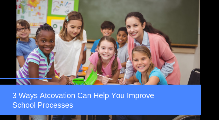 3 Ways Atcovation Can Help You Improve School Processes